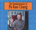The Fundamentals of Pa Kua Chang: Volume I