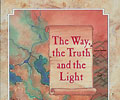 The Way, The Truth and The Light