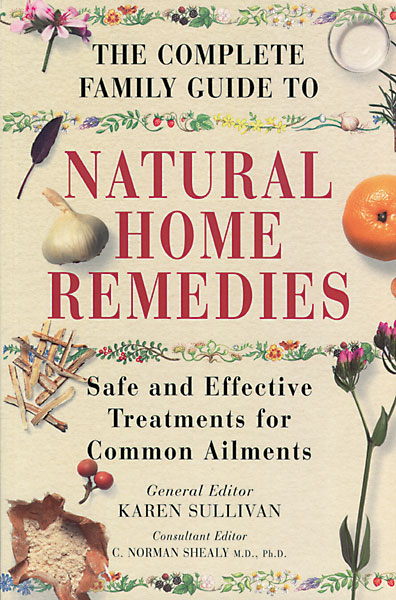 The Complete Family Guide to Natural Home Remedies