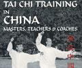 Tai Chi Training in China: Masters, Teachers & Coaches