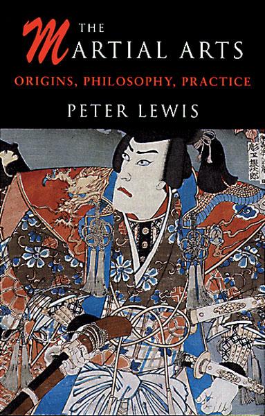 The Martial Arts Origins, Philosophy, Practice