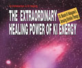 The Extraordinary Healing Power of Ki Energy