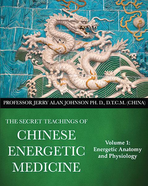 Volume 1 - The Secret Teachings of Chinese Energetic Medicine