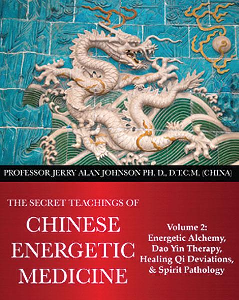 Volume 2- The Secret Teachings of Chinese Energetic Medicine