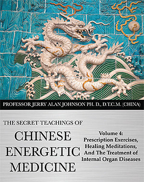 Volume 4- The Secret Teachings of Chinese Energetic Medicine