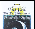 Tai Chi For Enlightenment/Primordial Chi Kung